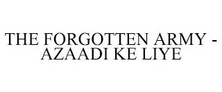 THE FORGOTTEN ARMY - AZAADI KE LIYE trademark
