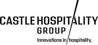 CASTLE HOSPITALITY GROUP INNOVATIONS IN HOSPITALITY. trademark