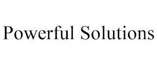 POWERFUL SOLUTIONS trademark