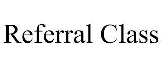 REFERRAL CLASS trademark