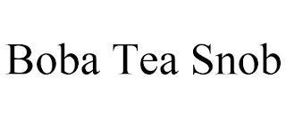 BOBA TEA SNOB trademark