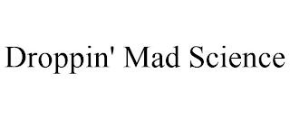 DROPPIN' MAD SCIENCE trademark