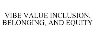 VIBE VALUE INCLUSION, BELONGING, AND EQUITY trademark