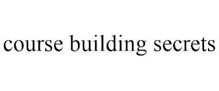 COURSE BUILDING SECRETS trademark