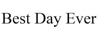 BEST DAY EVER trademark