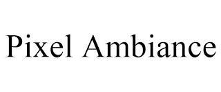 PIXEL AMBIANCE trademark
