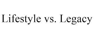 LIFESTYLE VS. LEGACY trademark
