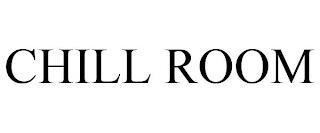 CHILL ROOM trademark