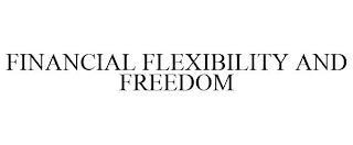FINANCIAL FLEXIBILITY AND FREEDOM trademark