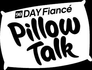 90 DAY FIANCÉ PILLOW TALK trademark