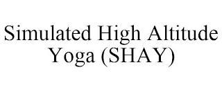 SIMULATED HIGH ALTITUDE YOGA (SHAY) trademark