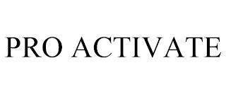 PRO ACTIVATE trademark
