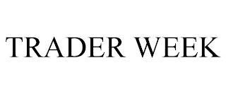 TRADER WEEK trademark