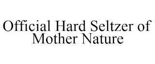 OFFICIAL HARD SELTZER OF MOTHER NATURE trademark