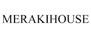 MERAKIHOUSE trademark