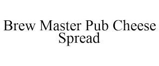 BREW MASTER PUB CHEESE SPREAD trademark