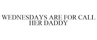 WEDNESDAYS ARE FOR CALL HER DADDY trademark