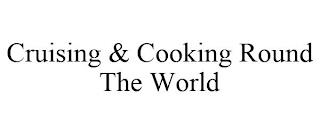 CRUISING & COOKING ROUND THE WORLD trademark