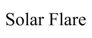 SOLAR FLARE trademark
