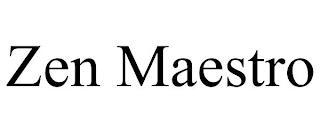 ZEN MAESTRO trademark