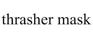 THRASHER MASK trademark