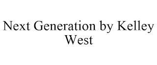 NEXT GENERATION BY KELLEY WEST trademark