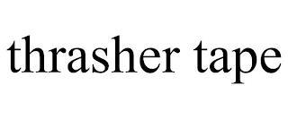 THRASHER TAPE trademark
