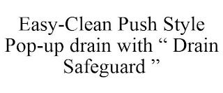 """EASY-CLEAN PUSH STYLE POP-UP DRAIN WITH """" DRAIN SAFEGUARD """" trademark"""