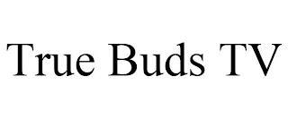 TRUE BUDS TV trademark