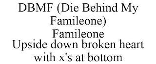 DBMF (DIE BEHIND MY FAMILEONE) FAMILEONE UPSIDE DOWN BROKEN HEART WITH X'S AT BOTTOM trademark