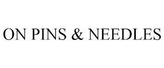 ON PINS & NEEDLES trademark