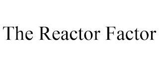 THE REACTOR FACTOR trademark