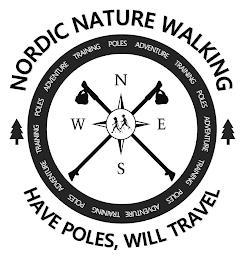 NORDIC NATURE WALKING HAVE POLES, WILL TRAVEL TRAINING POLES ADVENTURE TRAINING POLES ADVENTURE TRAINING POLES ADVENTURE TRAINING POLES ADVENTURE TRAINING POLES ADVENTURE W N E S trademark