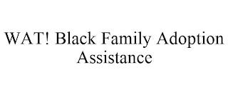 WAT! BLACK FAMILY ADOPTION ASSISTANCE trademark