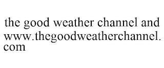 THE GOOD WEATHER CHANNEL AND WWW.THEGOODWEATHERCHANNEL.COM trademark