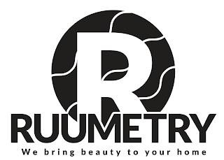 RUUMETRY WE BRING BEAUTY TO YOUR HOME trademark