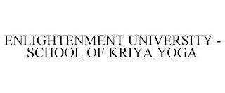 ENLIGHTENMENT UNIVERSITY - SCHOOL OF KRIYA YOGA trademark
