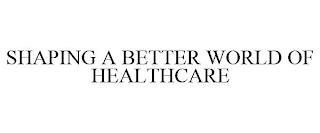 SHAPING A BETTER WORLD OF HEALTHCARE trademark