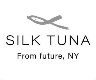 SILK TUNA FROM FUTURE, NY trademark