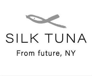 SILK TUNA FROM FUTURE, NY trademark