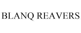 BLANQ REAVERS trademark