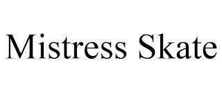 MISTRESS SKATE trademark