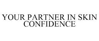 YOUR PARTNER IN SKIN CONFIDENCE trademark