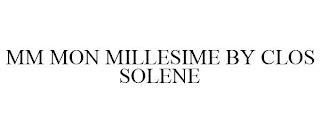 MM MON MILLESIME BY CLOS SOLENE trademark