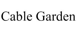 CABLE GARDEN trademark