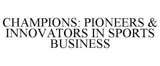 CHAMPIONS: PIONEERS & INNOVATORS IN SPORTS BUSINESS trademark