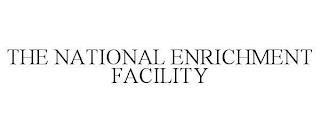 THE NATIONAL ENRICHMENT FACILITY trademark