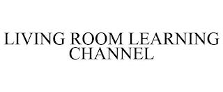 LIVING ROOM LEARNING CHANNEL trademark