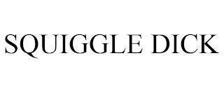 SQUIGGLE DICK trademark