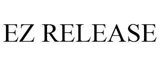 EZ RELEASE trademark